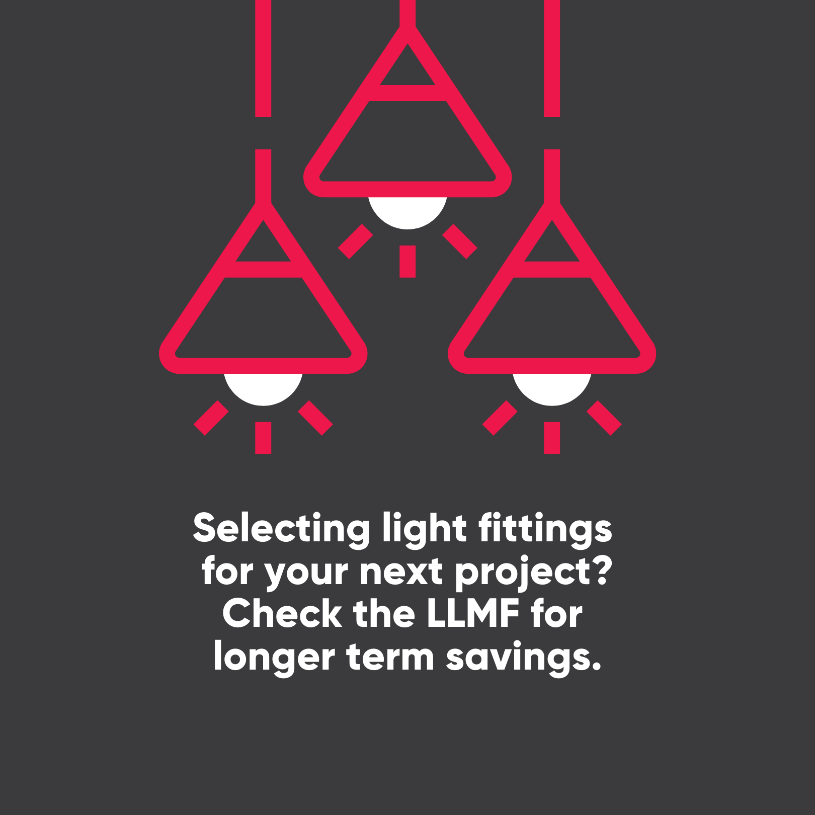 Selecting light fittings for your next project? Check the LLMF for longer term savings.